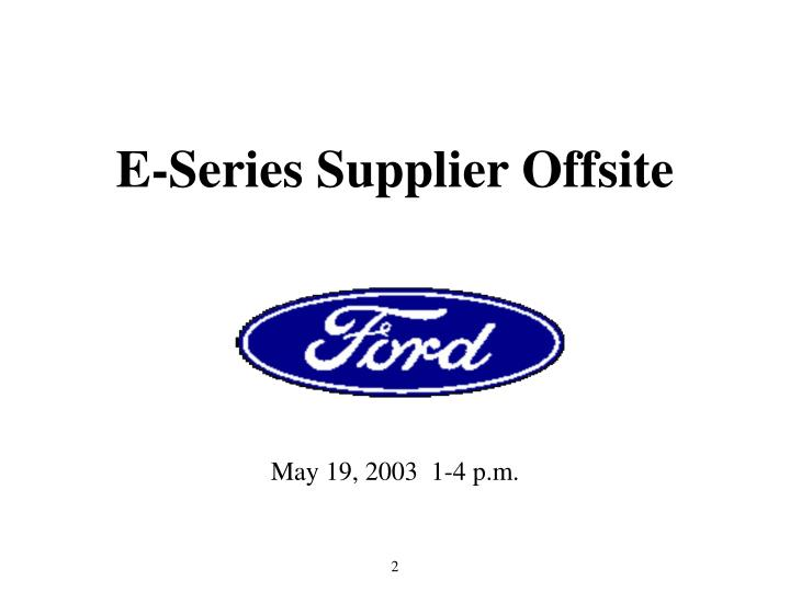 E series supplier offsite