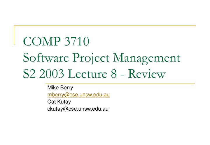 Comp 3710 software project management s2 2003 lecture 8 review
