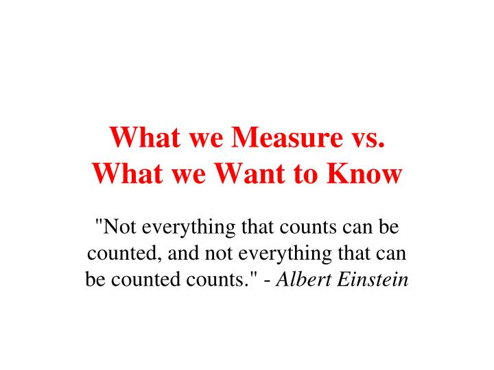 What we measure vs what we want to know