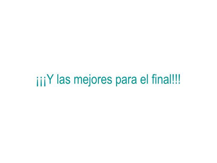 ¡¡¡Y las mejores para el final!!!