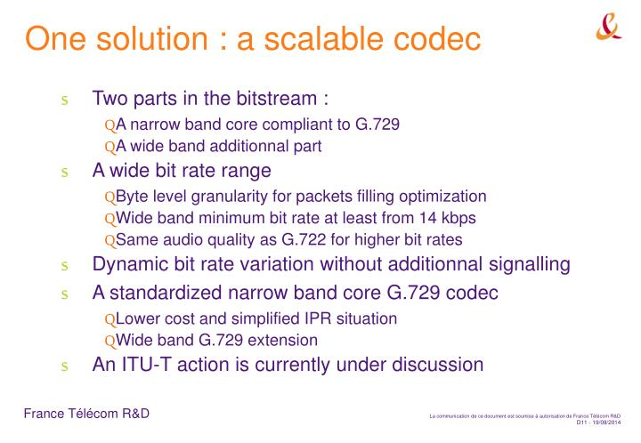 One solution : a scalable codec