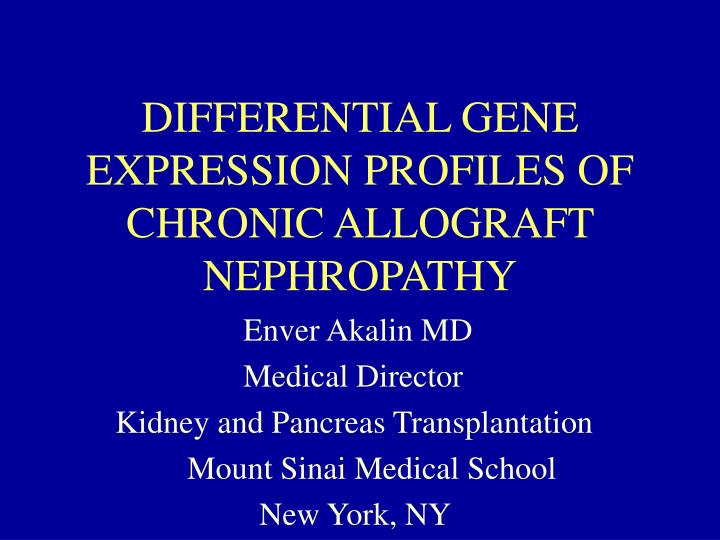 DIFFERENTIAL GENE EXPRESSION PROFILES OF  CHRONIC ALLOGRAFT NEPHROPATHY