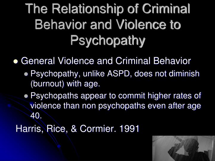 The Relationship of Criminal Behavior and Violence to Psychopathy