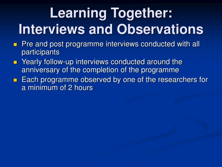 Learning Together:  Interviews and Observations