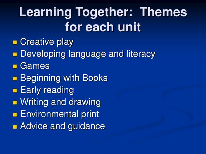 Learning Together:  Themes for each unit