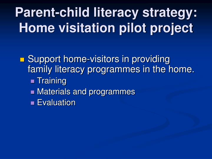 Parent-child literacy strategy: Home visitation pilot project