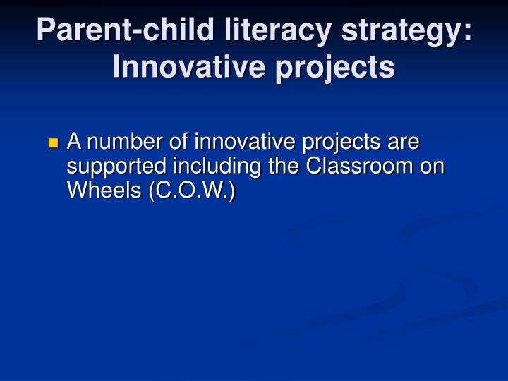 Parent-child literacy strategy: Innovative projects