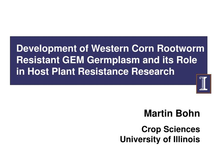 Development of Western Corn Rootworm Resistant GEM Germplasm and its Role in Host Plant Resistance R...