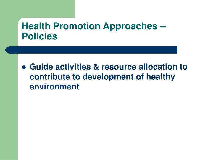 Health Promotion Approaches -- Policies