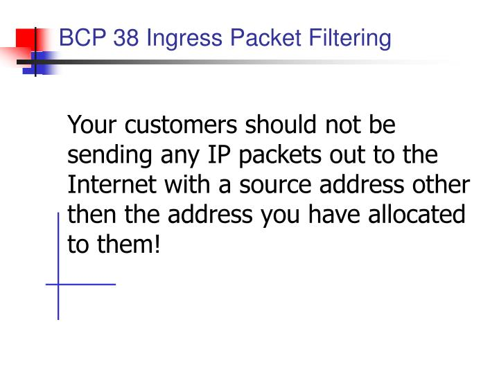Your customers should not be sending any IP packets out to the Internet with a source address other then the address you have allocated to them!