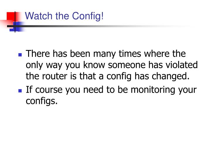 Watch the Config!
