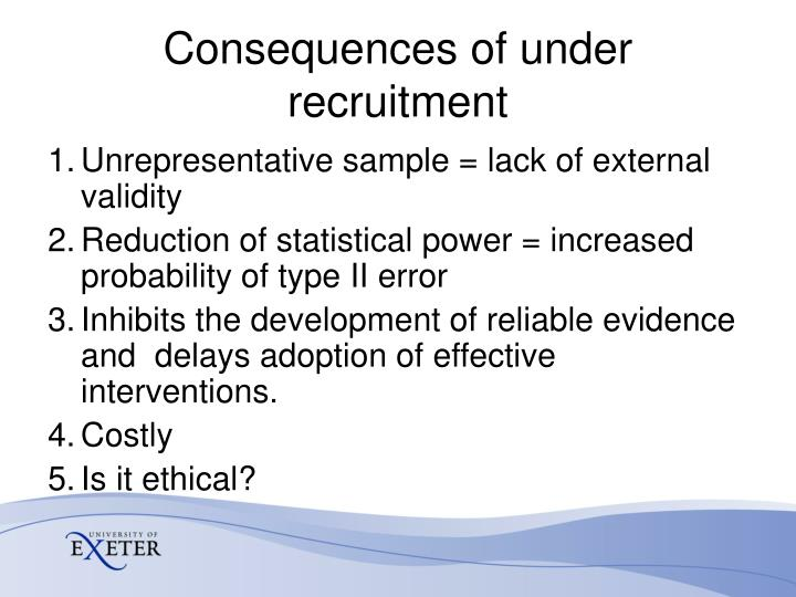Consequences of under recruitment