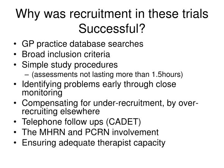 Why was recruitment in these trials Successful?