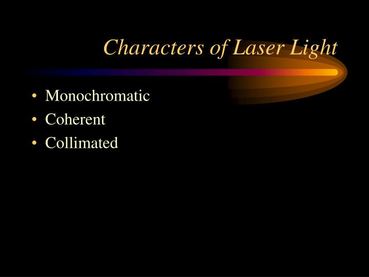 Characters of Laser Light