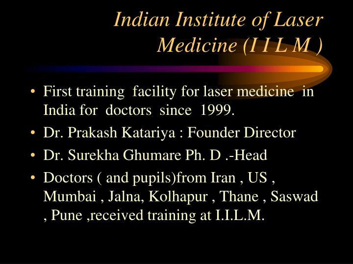Indian Institute of Laser Medicine (I I L M )