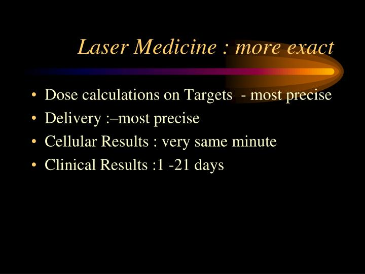 Laser Medicine : more exact