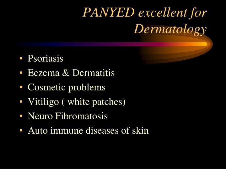 PANYED excellent for Dermatology