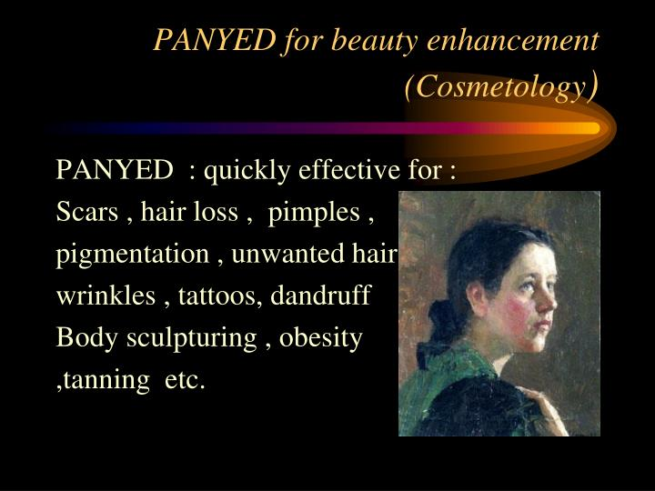 PANYED for beauty enhancement (Cosmetology
