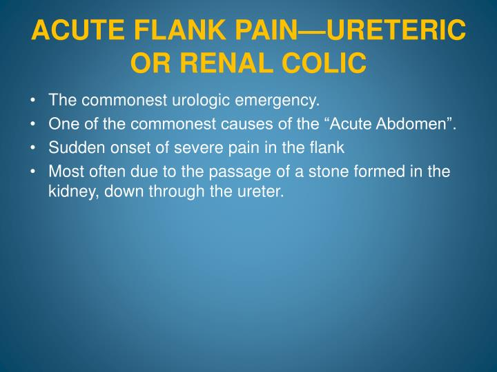 ACUTE FLANK PAIN—URETERIC OR RENAL COLIC