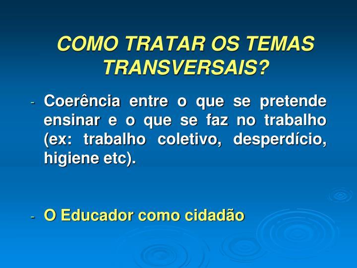 COMO TRATAR OS TEMAS TRANSVERSAIS?