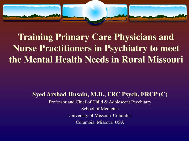 Training Primary Care Physicians and Nurse Practitioners in Psychiatry to meet the Mental Health Nee...