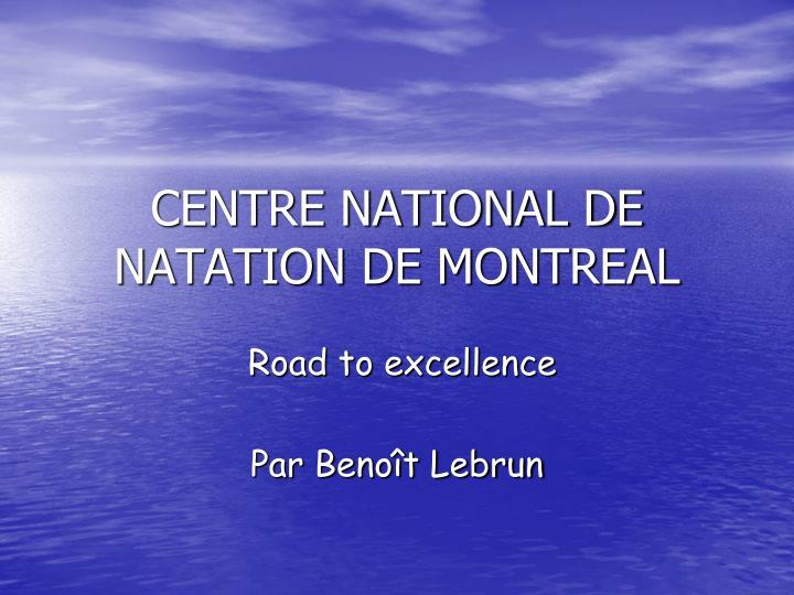 CENTRE NATIONAL DE NATATION DE MONTREAL