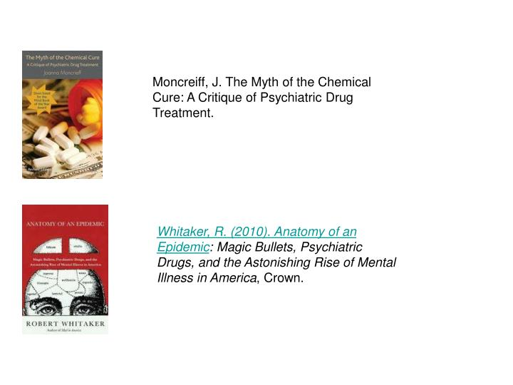 Moncreiff, J. The Myth of the Chemical Cure: A Critique of Psychiatric Drug Treatment.