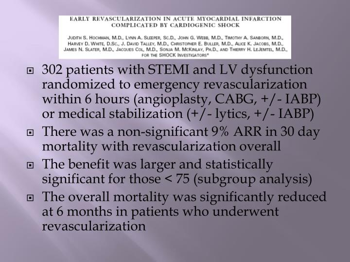 302 patients with STEMI and LV dysfunction randomized to emergency revascularization within 6 hours (angioplasty, CABG, +/- IABP) or medical stabilization (+/- lytics, +/- IABP)