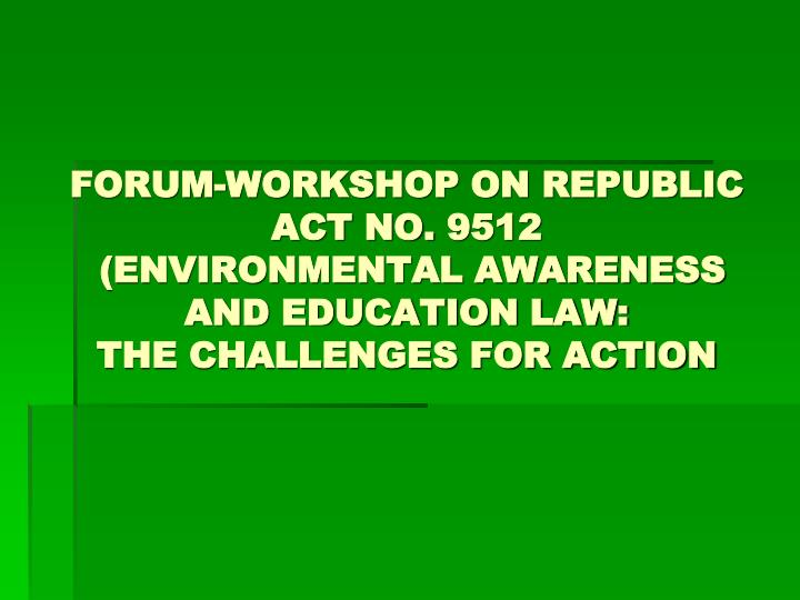 FORUM-WORKSHOP ON REPUBLIC ACT NO. 9512