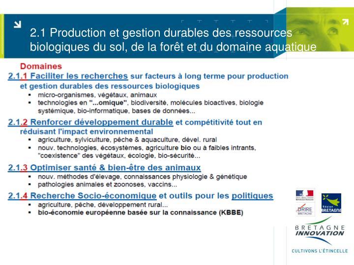 2.1 Production et gestion durables des ressources biologiques du sol, de la forêt et du domaine aquatique