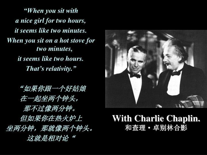 With Charlie Chaplin.