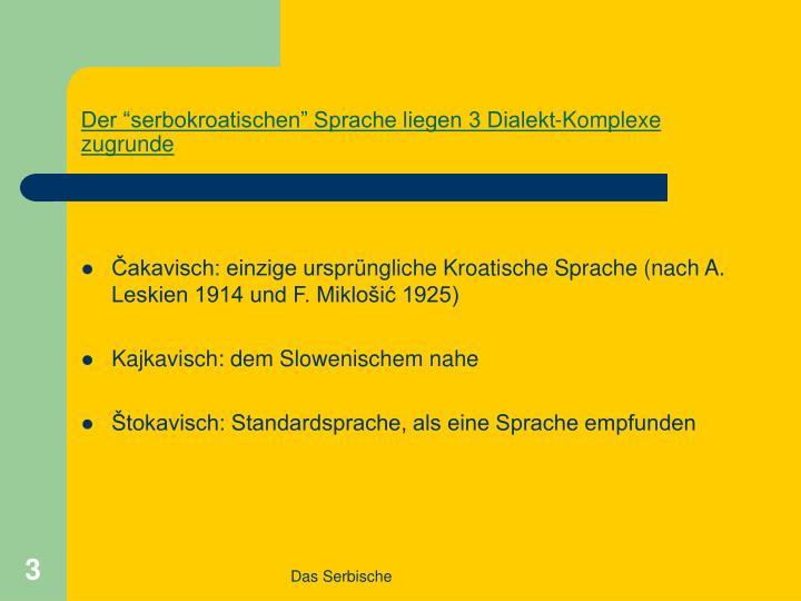 """Der """"serbokroatischen"""" Sprache liegen 3 Dialekt-Komplexe zugrunde"""