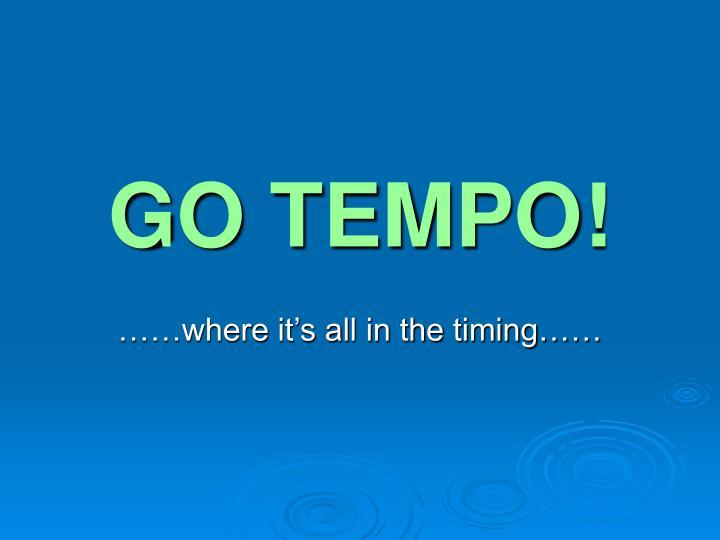 GO TEMPO!