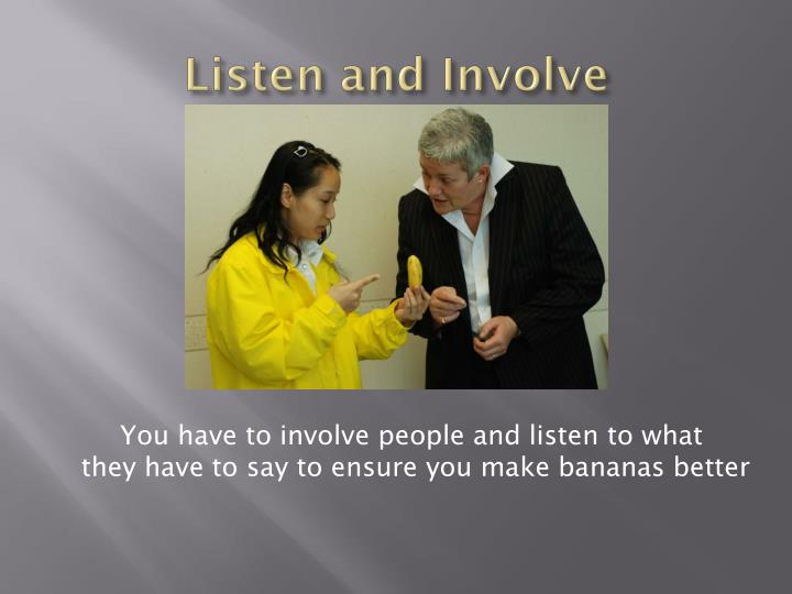 Listen and Involve