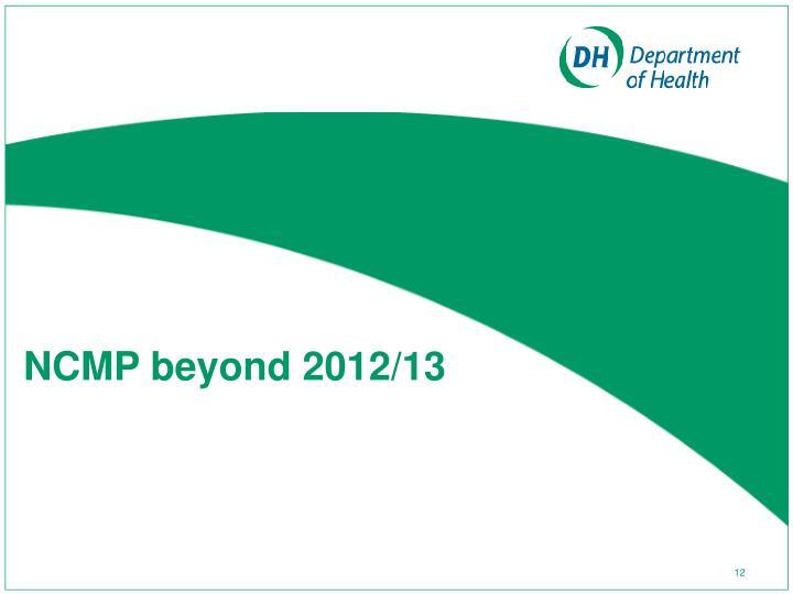 NCMP beyond 2012/13