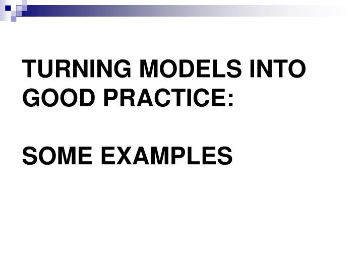 TURNING MODELS INTO GOOD PRACTICE: