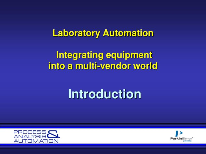 Laboratory automation integrating equipment into a multi vendor world introduction