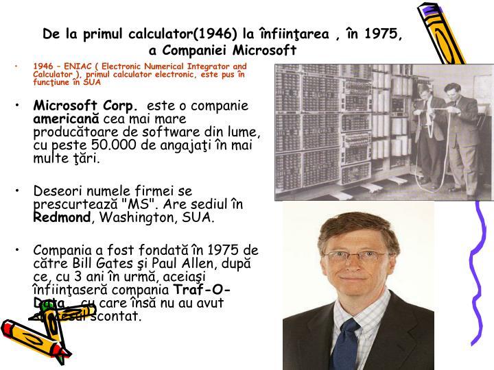 De la primul calculator(1946) la înfiinţarea , în 1975, a Companiei Microsoft