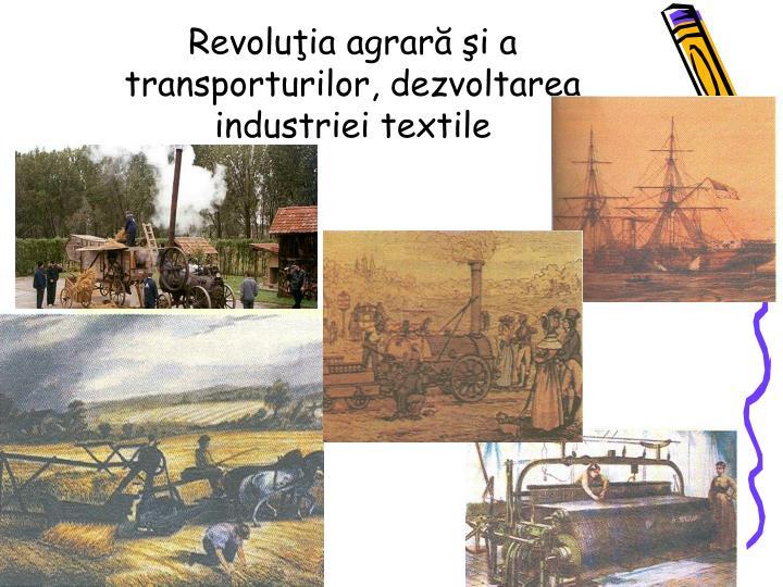 Revoluţia agrară şi a transporturilor, dezvoltarea industriei textile