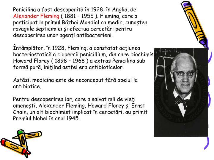 Penicilina a fost descoperită în 1928, în Anglia, de