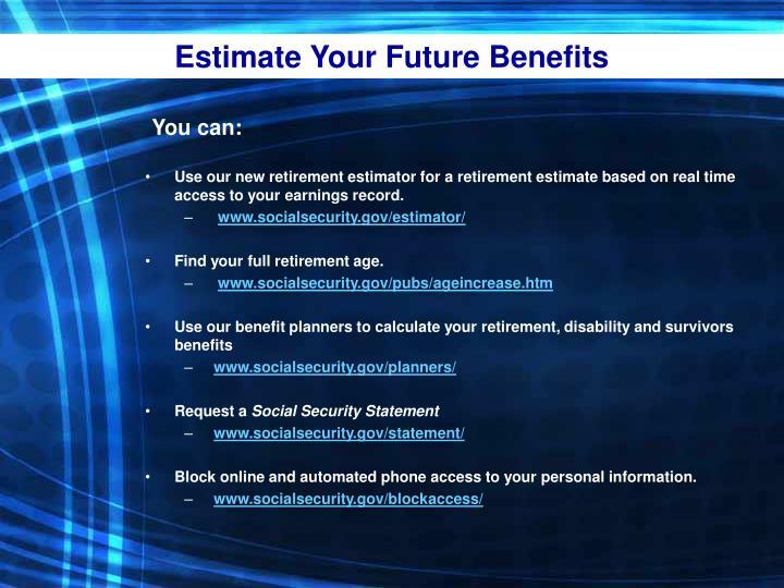 Estimate Your Future Benefits