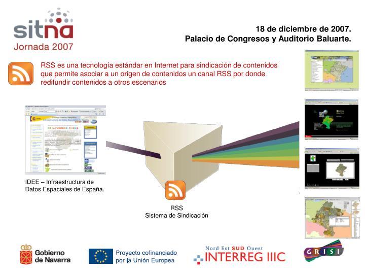 RSS es una tecnología estándar en Internet para sindicación de contenidos que permite asociar a un origen de contenidos un canal RSS por donde redifundir contenidos a otros escenarios