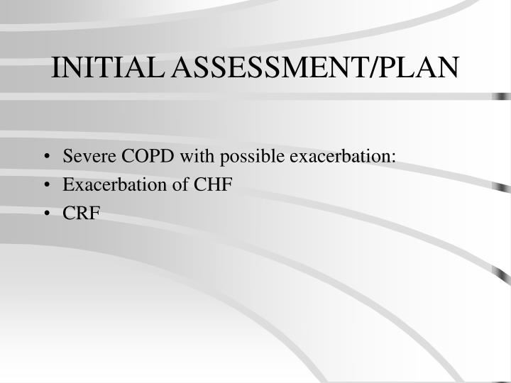 INITIAL ASSESSMENT/PLAN