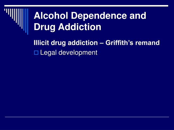 Alcohol Dependence and Drug Addiction