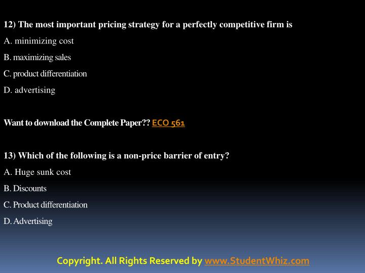 12) The most important pricing strategy for a perfectly competitive firm is