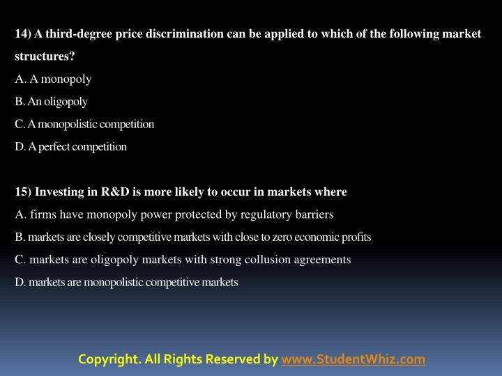 14) A third-degree price discrimination can be applied to which of the following market structures?