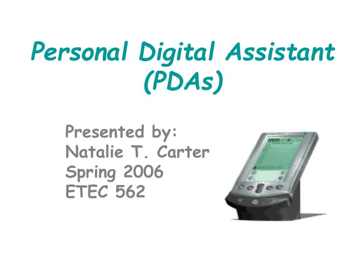 personal digital assistant This study examines how workers used and interpreted the personal digital  assistant (pda) as a boundary management resource using a protocol that.