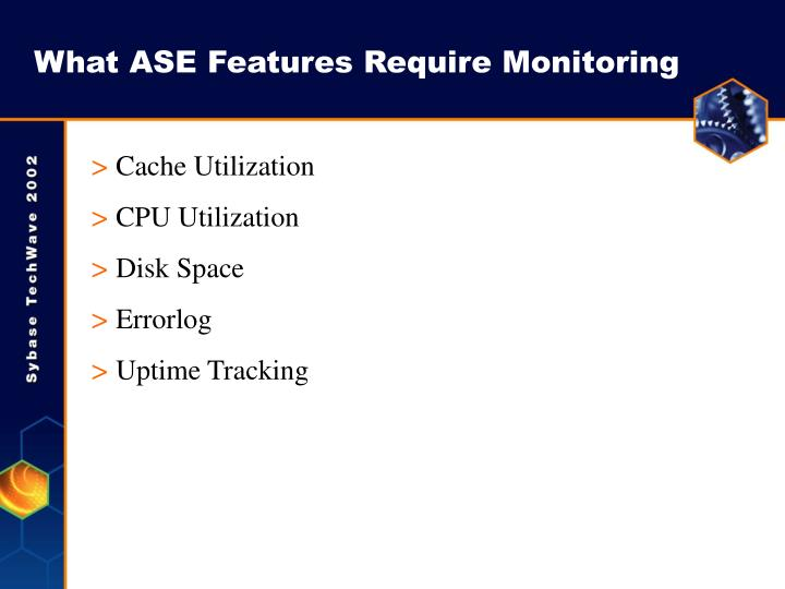 What ASE Features Require Monitoring