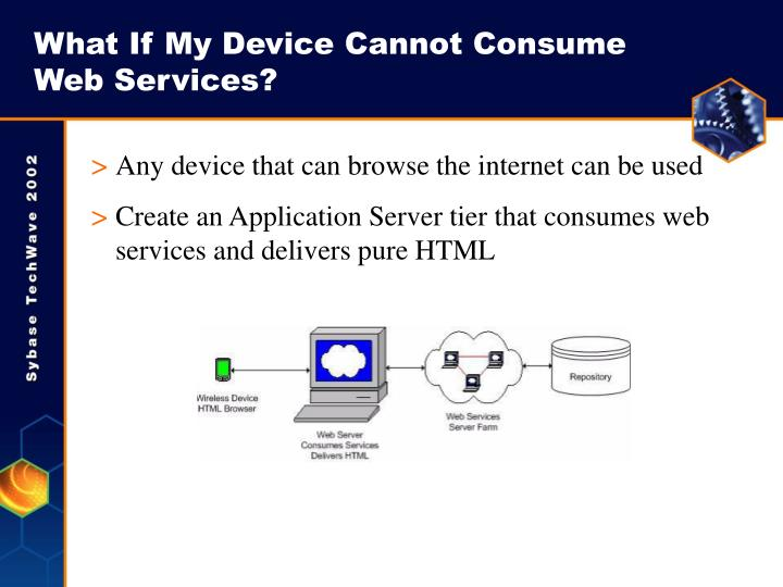 What If My Device Cannot Consume Web Services?