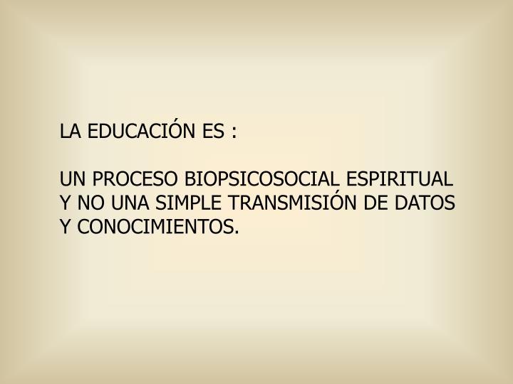 LA EDUCACIÓN ES :